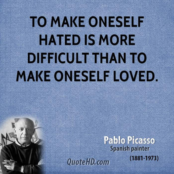 To make oneself hated is more difficult than to make oneself loved.
