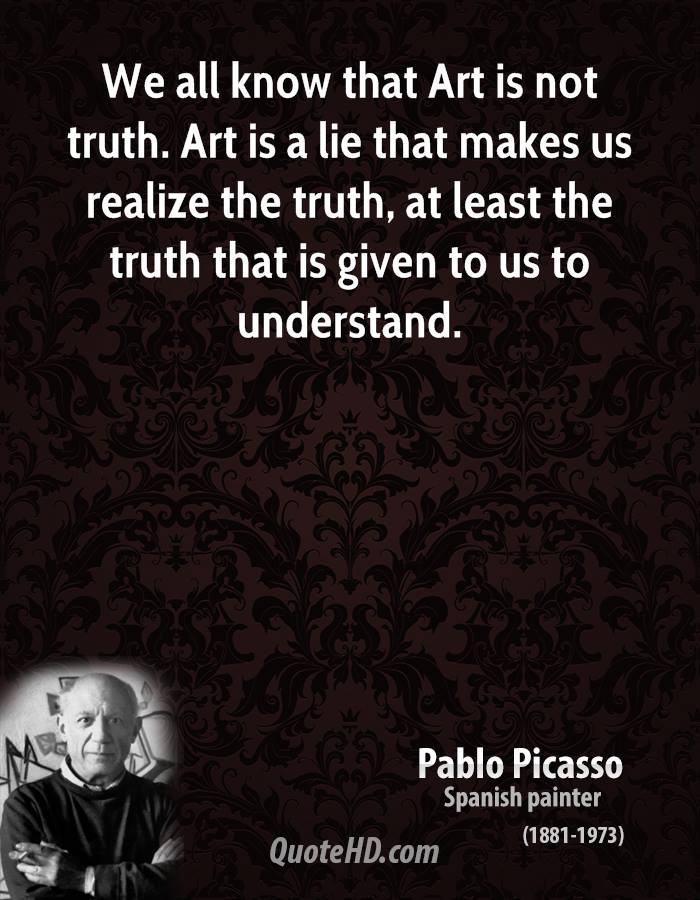 Wonderful We All Know That Art Is Not Truth. Art Is A Lie That Makes Us