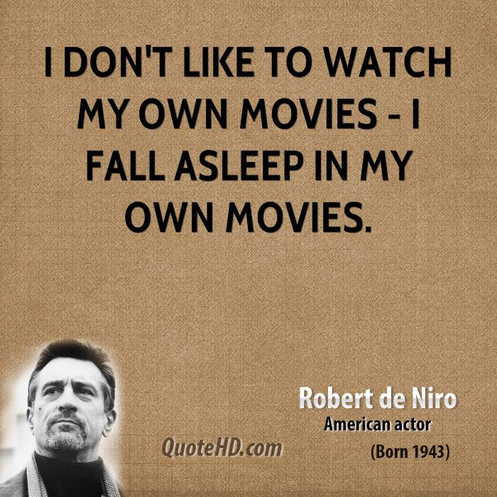 I don't like to watch my own movies - I fall asleep in my own movies.