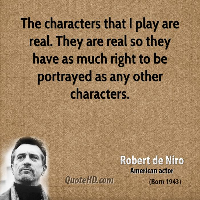 The characters that I play are real. They are real so they have as much right to be portrayed as any other characters.