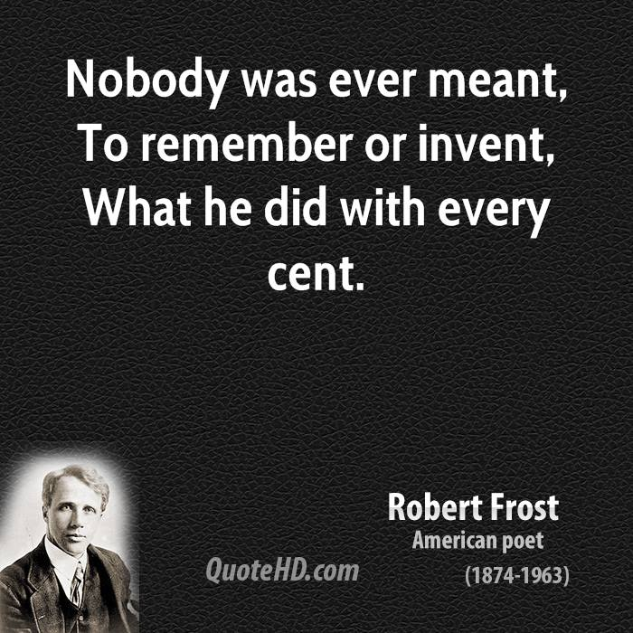 """robert frost a poet to remember It is the most famous poem in american literature, a staple of pop songs, newspaper columnists and valedictorian speeches it is """"the road not taken"""" by robert frost."""