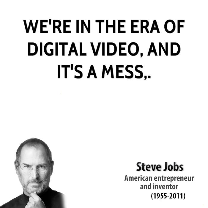 We're in the era of digital video, and it's a mess.