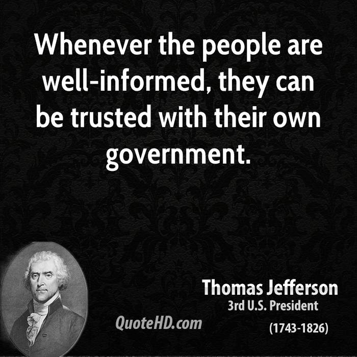 Whenever the people are well-informed, they can be trusted with their own government.