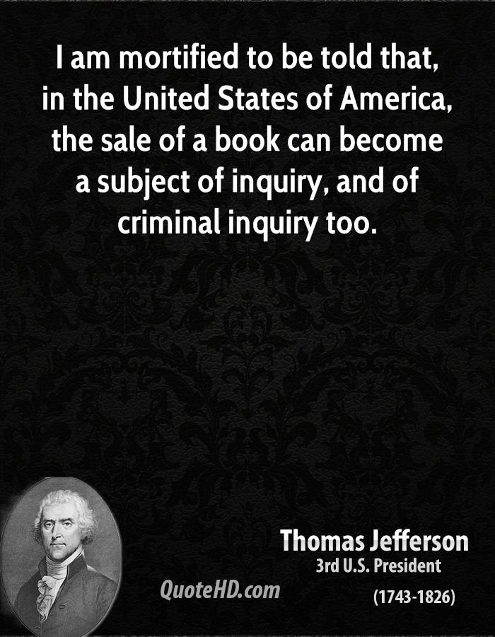 I am mortified to be told that, in the United States of America, the sale of a book can become a subject of inquiry, and of criminal inquiry too.