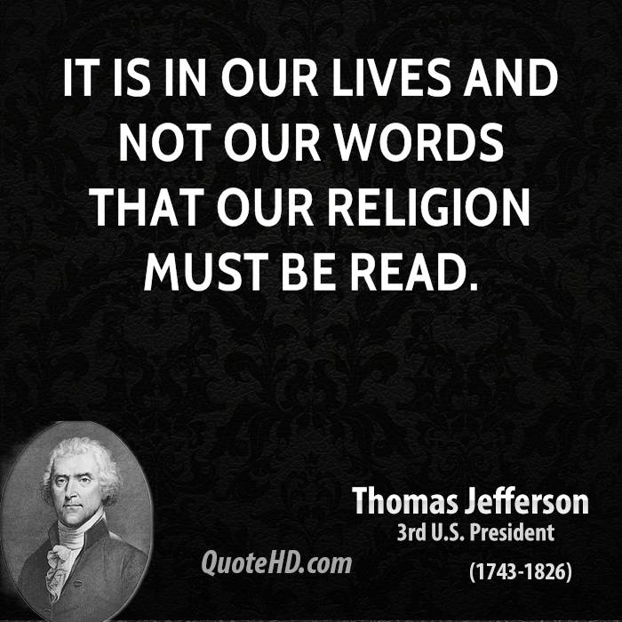 It is in our lives and not our words that our religion must be read.