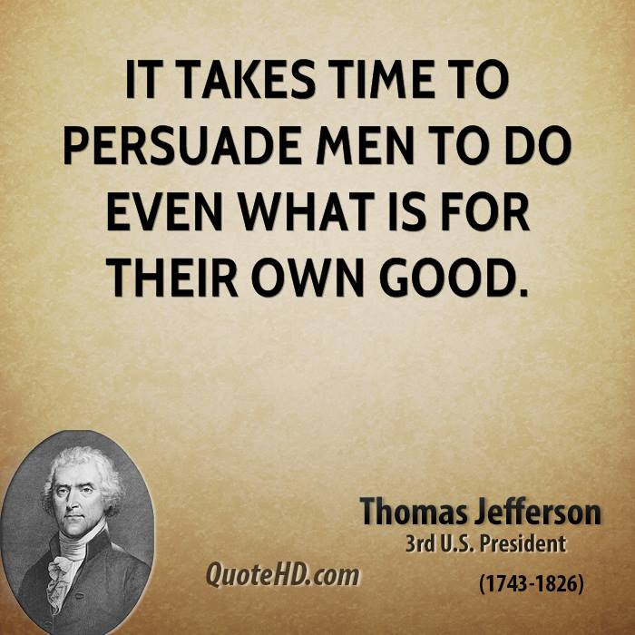 It takes time to persuade men to do even what is for their own good.
