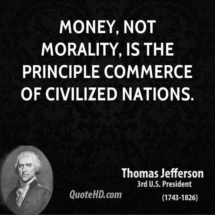 Money, not morality, is the principle commerce of civilized nations.