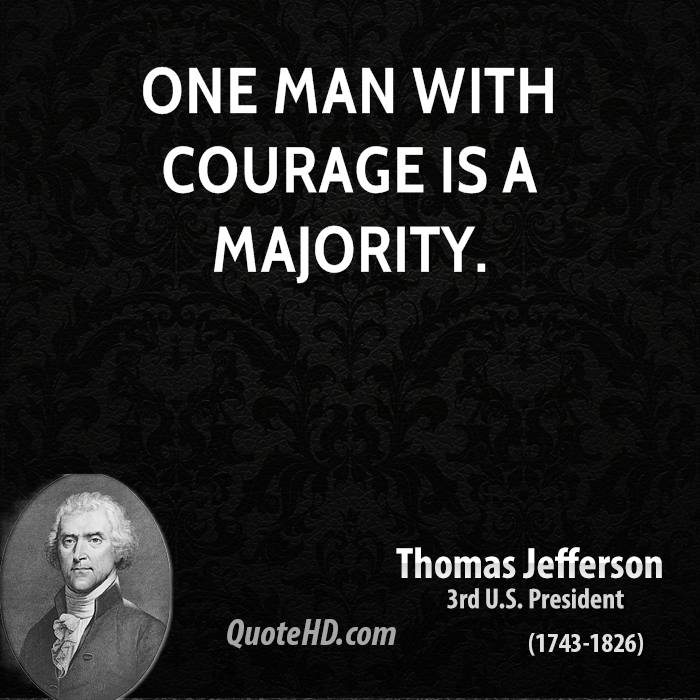 One man with courage is a majority.