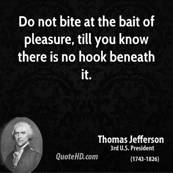 Do not bite at the bait of pleasure, till you know there is no hook beneath it.