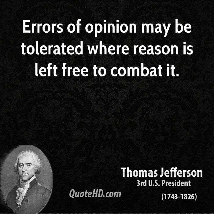 Errors of opinion may be tolerated where reason is left free to combat it.