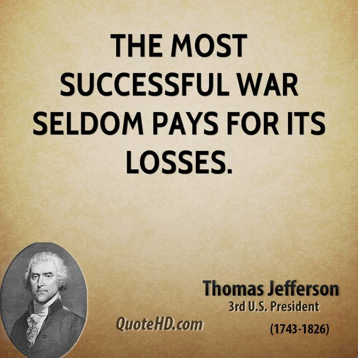 The most successful war seldom pays for its losses.