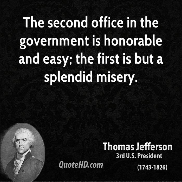 The second office in the government is honorable and easy; the first is but a splendid misery.