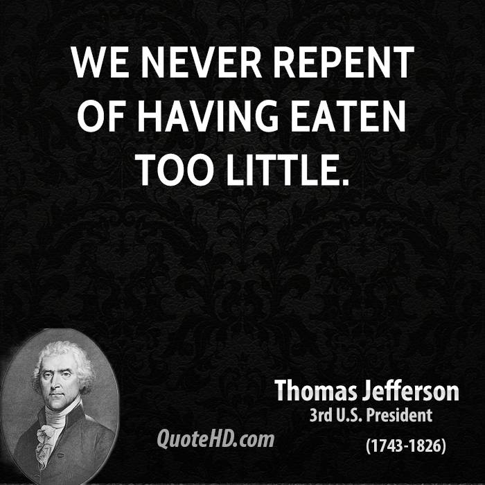 We never repent of having eaten too little.