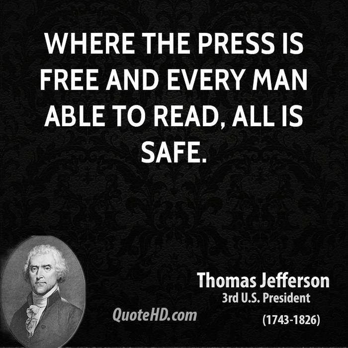 Where the press is free and every man able to read, all is safe.