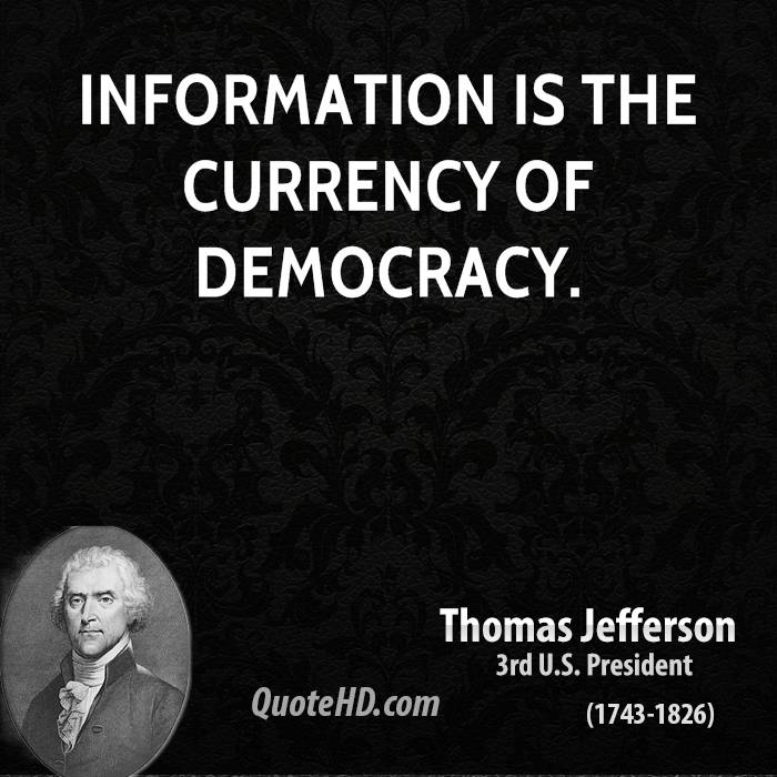 Information is the currency of democracy.