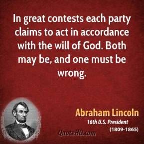 In great contests each party claims to act in accordance with the will of God. Both may be, and one must be wrong.