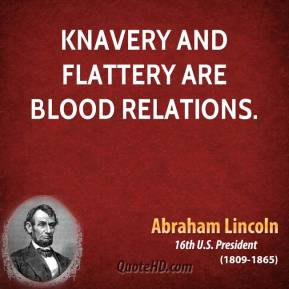 Knavery and flattery are blood relations.