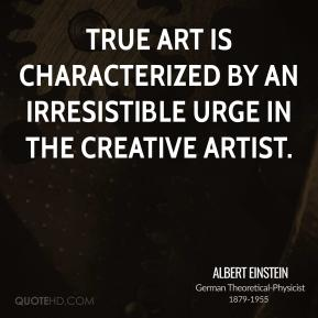 True art is characterized by an irresistible urge in the creative artist.