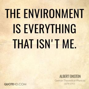 The environment is everything that isn't me.