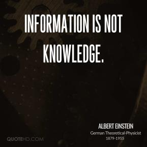 Information is not knowledge.