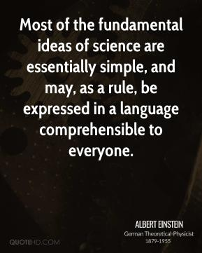 Most of the fundamental ideas of science are essentially simple, and may, as a rule, be expressed in a language comprehensible to everyone.