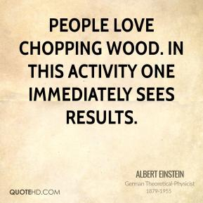 People love chopping wood. In this activity one immediately sees results.