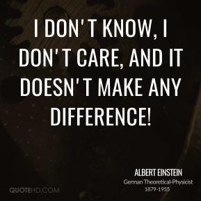 I don't know, I don't care, and it doesn't make any difference!