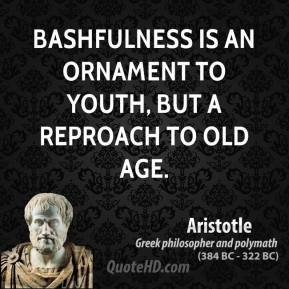 Bashfulness is an ornament to youth, but a reproach to old age.