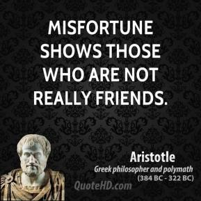 Misfortune shows those who are not really friends.
