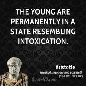 The young are permanently in a state resembling intoxication.