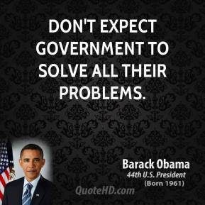 don't expect government to solve all their problems.