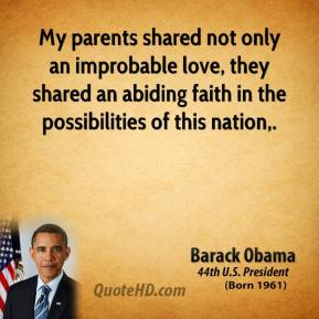 My parents shared not only an improbable love, they shared an abiding faith in the possibilities of this nation.