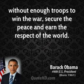 without enough troops to win the war, secure the peace and earn the respect of the world.