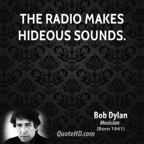 Bob Dylan - The radio makes hideous sounds.
