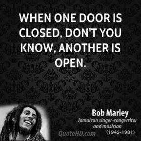 When one door is closed, don't you know, another is open.