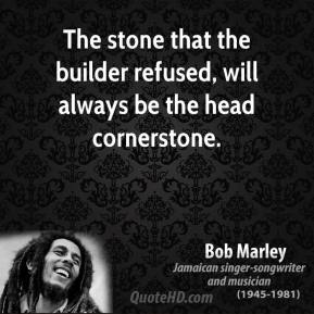 The stone that the builder refused, will always be the head cornerstone.