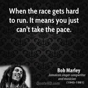 When the race gets hard to run. It means you just can't take the pace.