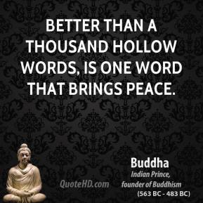 Buddha - Better than a thousand hollow words, is one word that brings peace.