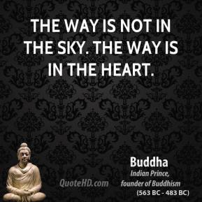 Buddha - The way is not in the sky. The way is in the heart.