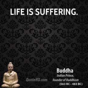 Life is suffering.