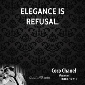 Elegance is refusal.