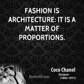 Coco Chanel - Fashion is architecture: it is a matter of proportions.