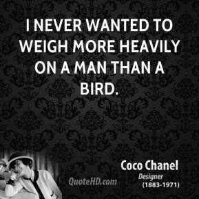 I never wanted to weigh more heavily on a man than a bird.