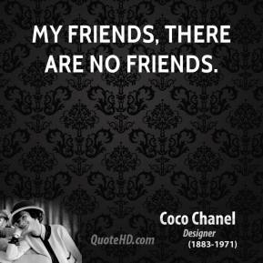 My friends, there are no friends.