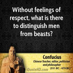 Without feelings of respect, what is there to distinguish men from beasts?