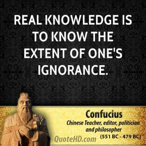 Confucius - Real knowledge is to know the extent of one's ignorance.