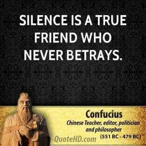 Confucius - Silence is a true friend who never betrays.