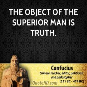 Confucius - The object of the superior man is truth.
