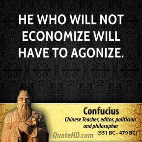He who will not economize will have to agonize.