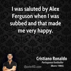 I was saluted by Alex Ferguson when I was subbed and that made me very happy.